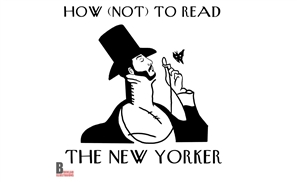 How Not to Read The New Yorker