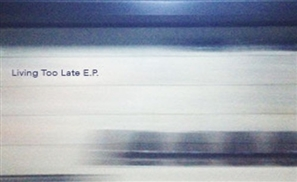 Living Too Late: The EP