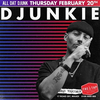 All Dat Djunk Ft. Djunkie @ The Tap Maadi